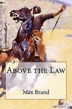 Above the Law by Max Brand (2017, Paperback)