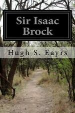 Sir Isaac Brock by Hugh S. Eayrs (2015, Paperback)