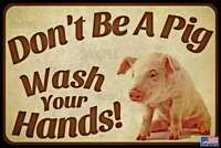 "DON'T BE A PIG! WASH YOUR HANDS! METAL SIGN USA MADE! 8""X12"" FARM DECOR MAN CAVE"