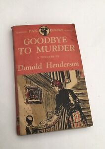 Goodbye To Murder A Thriller By Donald Henderson Pan Books Paper Back 1947?
