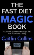 The Fast Diet Magic Book: The Cheat's Guide to Easy Weight Loss with Intermitten