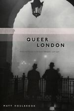 Queer London: Perils and Pleasures in the Sexual Metropolis, 1918-1957 (The Chic