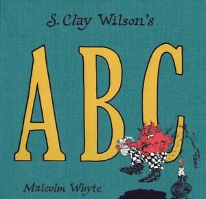 """S. CLAY WILSON """"S. CLAY WILSON'S ABC"""" ILLUSTRATED ALPHABET 2014 SIGNED BY WILSON"""