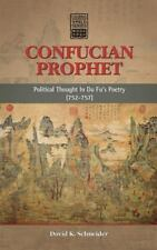Confucian Prophet : Political Thought in du Fu's Poetry (752-757): By Schneid...