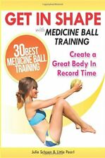 Get In Shape With Medicine Ball Training: The 30 Best Medicine Ball Exercises an