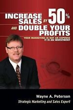 Increase Sales by 50% and Double your Profits..: Marketing is Not an Expense It