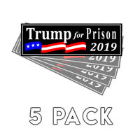 Trump For Prison 2019 Black Decal Sticker 2019 Decal 5 Pack - Trump Never