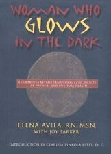 Woman Who Glows in the Dark: A Curandera Reveals Traditional Aztec Secrets of Ph