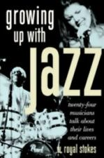 Growing Up with Jazz: Twenty Four Musicians Talk about Their Lives and Careers (