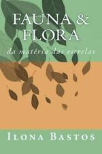 Fauna and Flora : Da Matéria das Estrelas by Ilona Bastos (2014, Paperback)