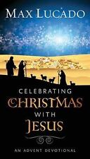 CELEBRATING CHRISTMAS with JESUS : AN ADVENT DEVOTIONAL By Max Lucado BRAND NEW