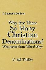 A Layman's Guide To : Why Are There So Many Christian Denominations? by C....