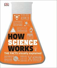 How Science Works: The Facts Visually Explained [How Things Work] DK VeryGood