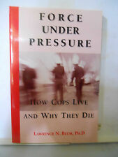 Force Under Pressure How Cops Live & Why They Die Softcover