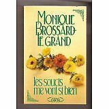 Brossard le Grand Monique - Les soucis me vont si bien ! - 1989 - Broché