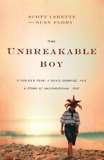 The Unbreakable Boy: A Father's Fear, a Son's Courage, and a Story of Ucondition