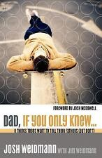 Dad, If You Only Knew... - Josh Weidmann (2005, Paperback, Multnomah)