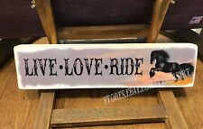 LIVE LOVE RIDE . wood block sitter  SIGN 3.5x14 inches,