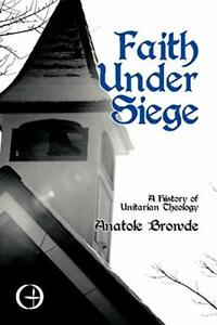 Faith Under Siege: A History of Unitarian Theology.by Browde, Anatole New.#