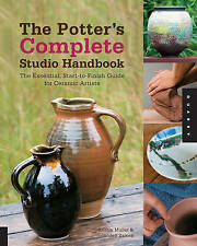The Potter's Complete Studio Handbook: The Essential, Start-to-Finish Guide for