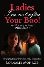 Ladies, I'm Not after Your Boo! : Just after Why He Treats YOU Like He Do! by...