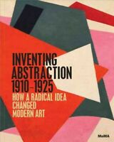 Inventing Abstraction, 1910-1925 : How a Radical Idea Changed Modern Art, Har...