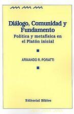 USED (LN) Dialogo, Comunidad y Fundamento: Politica y Metafisica en el Platon In