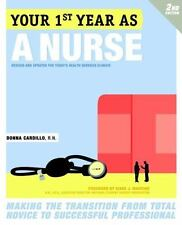 Your First Year as a Nurse : Making the Transition from Total Novice to...