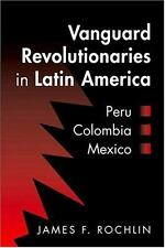 Vanguard Revolutionaries in Latin America : Peru, Colombia, Mexico by James.