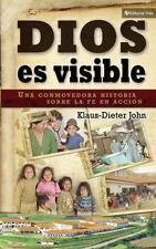 Dios es visible: Una conmovedora historia sobre la fe en acción (Spanish Editio