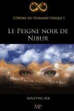 L' Ordre du Domaine Unique Ser.: Le Peigne Noir de Nibur by Alix d'Angalie...
