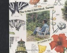 How to Keep a Sketchbook Journal Claudia Nice Hard Back Book