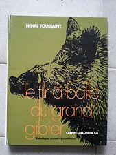 LE TIR A BALLE DU GRAND GIBIER - Balistique, armes et munitions H Toussaint 1987