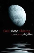 Soul Moon Shining : A Poets World by john willard (2016, Paperback)