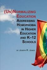 Unnormalizing Education: Addressing Homophobia in Higher Education and K-12 Scho