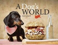 A Dog's World      by Asia Upward    (recipes for tasty treats)