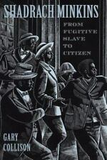 Shadrach Minkins: From Fugitive Slave to Citizen, Gary L. Collison, Good Books