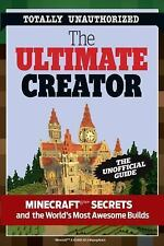 The Ultimate Minecraft Creator : The Unofficial Building Guide to Minecraft...