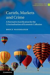 Cartels, Markets and Crime: A Normative Justification for the Criminalisation of