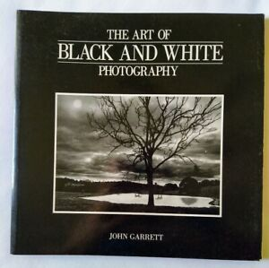 The Art of Black and White Photography by John Garrett - Comprehensive overview