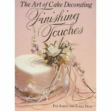 The Art of Cake Decorating: Finishing Touches by Pat Ashby, Tombi Peck