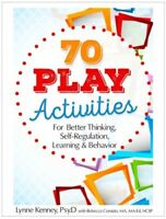 70 Play Activities for Better Thinking, Self-Regulation, Learning and Behavio...