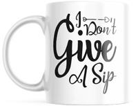I don't give A Sip Coffee Cup Latte Mug | 11-Ounce Coffee Mug