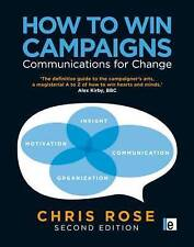 How to Win Campaigns: Communications for Change by Chris Rose (Paperback, 2010)
