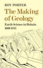 The Making of Geology : Earth Science in Britain, 1660-1815 by Roy Porter...
