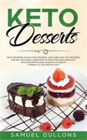 Keto Desserts Cookbook: Over 100 Recipes and Ideas for Low-Carb Breads, Cakes, C