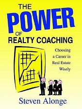 The Power of Realty Coaching : Choosing a Career in Real Estate Wisely by...