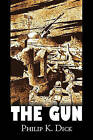 The Gun by Philip K. Dick, Science Fiction, Adventure, Fantasy by Philip K. Dick