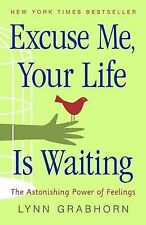 Excuse ME, Your Life is Waiting: The Astonishing Power of Feelings, Grabhorn, Ly