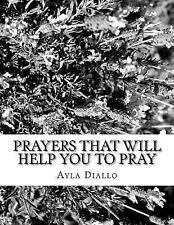 Prayers That Will Help You to Pray: Prayers That Will Help You to Pray by...